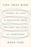 Book Cover Image. Title: Ties That Bind:  Stories of Love and Gratitude from the First Ten Years of StoryCorps, Author: Dave Isay