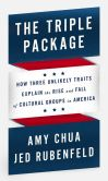 Book Cover Image. Title: The Triple Package:  How Three Unlikely Traits Explain the Rise and Fall of Cultural Groups in America, Author: Amy Chua