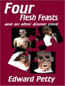 Four Flesh Feasts and an After Dinner Mint A Short Story Collection