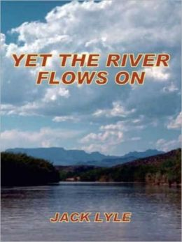 Yet the River Flows On