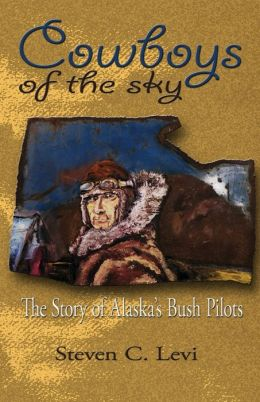 Cowboys of the Sky: The Story of Alaska's Bush Pilots