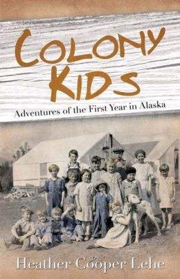 Colony Kids: Adventures of the First Year in Alaska