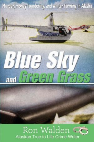 Blue Sky and Green Grass: Murder, Money Laundering, and Winter Farming in Alaska