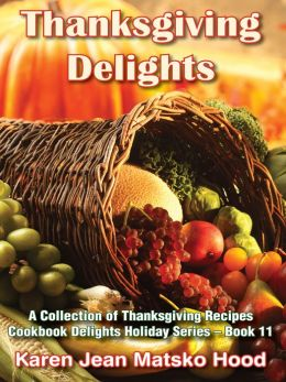 Thanksgiving Delights Cookbook: A Collection of Thanksgiving Recipes, Cookbook Delights Series