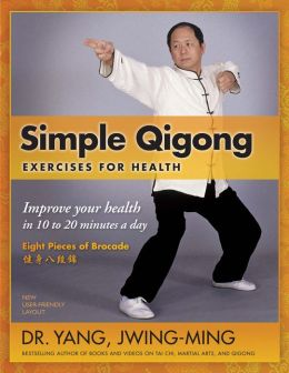 Simple Qigong Exercises for Health: Improve Your Health in 10 to 20 Minutes a Day