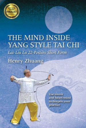 The Mind Inside Yang Style Tai Chi: Lao Liu Lu 22-Posture Short Form