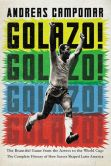 Book Cover Image. Title: Golazo!:  The Beautiful Game from the Aztecs to the World Cup: The Complete History of How Soccer Shaped Latin America, Author: Andreas Campomar