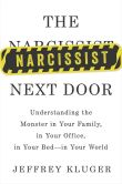 Book Cover Image. Title: The Narcissist Next Door:  Understanding the Monster in Your Family, in Your Office, in Your Bed--in Your World, Author: Jeffrey Kluger