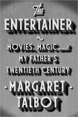 The Entertainer: Movies, Magic, and My Father's Twentieth Century
