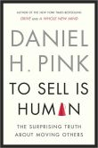 Book Cover Image. Title: To Sell Is Human:  The Surprising Truth About Moving Others, Author: Daniel H. Pink