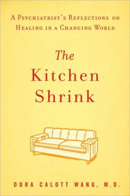 The Kitchen Shrink: A Psychiatrist's Reflections on Healing in a Changing World