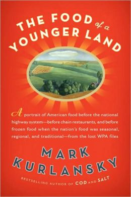 The Food of a Younger Land: A portrait of American food--before the national highway system, beforechain restaurants, and before frozen food, when the nation's food was seasonalregional