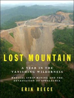 Lost Mountain: A Year in the Vanishing Wilderness --- Radical Strip Mining and the Devastation of Appalachia