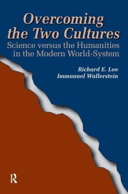 Overcoming the Two Cultures: Science versus the Humanities in the Modern World-System