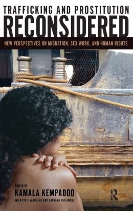 Trafficking and Prostitution Reconsidered: New Perspectives on Migration, Sex, Work, and Human Rights