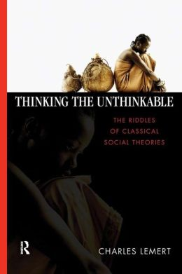 Thinking the Unthinkable: The Riddles of Classical Social Theories