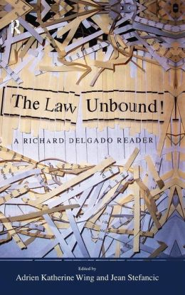 The Law Unbound!: A Richard Delgado Reader