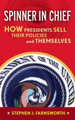 Spinner in Chief: How Presidents Sell Their Policies and Themselves