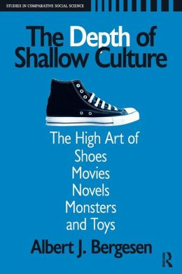 The Depth of Shallow Culture: The High Art of Shoes, Movies, Novels, Monsters, and Toys
