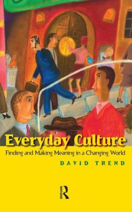 Everyday Culture: Finding and Making Meaning in a Changing World