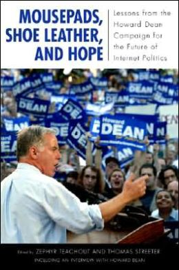 Mousepads, Shoe Leather, and Hope: Lessons from the Howard Dean Campaign for the Future of Internet Politics