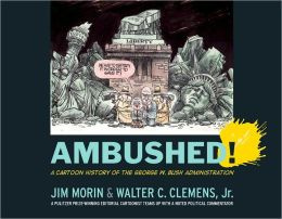 Ambushed!: A Cartoon History of the George W. Bush Administration