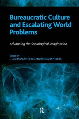 Bureaucratic Culture and Escalating World Problems: Advancing the Sociological Imagination cover image