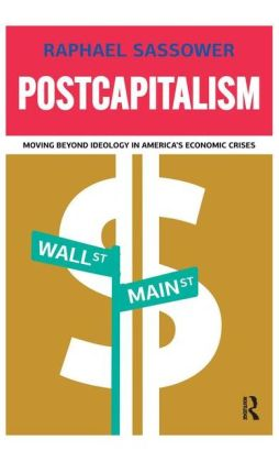 Postcapitalism: Moving Beyond Ideology in America's Economic Crisis