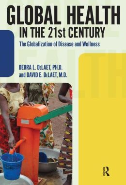 Global Health in the 21st Century: The Globalization of Disease and Wellness