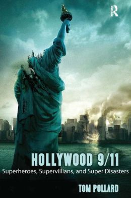Hollywood 9/11: Superheroes, Supervillians, and Super Disasters