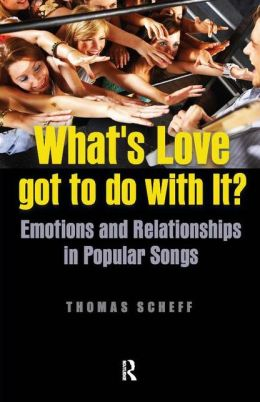 What's Love Got To Do With It?: Emotions And Relationships In Popular Songs