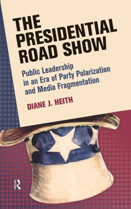 The Presidential Road Show: Public Leadership in an Era of Party Polarization and Media Fragmentation