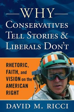 Why Conservatives Tell Stories and Liberals Don?t: Rhetoric, Faith, and Vision on the American Right