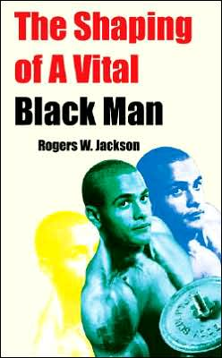 The Shaping of a Vital Black Man
