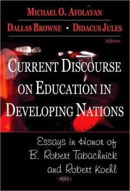Current Discourse on Education in Developing Nations: Essays in Honor of B. Robert Tabachnick and Robert Koehl