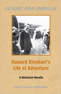 Flying for Orville - Howard Rinehart's Life of Adventure: A Historical Novella