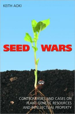 Seed Wars: Cases and Materials on Intellectual Property and Plant Genetic Resources