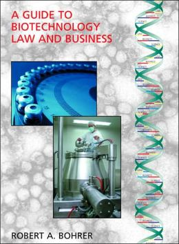 A Guide to Biotechnology Law and Business