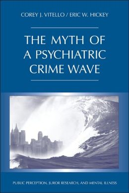 The Myth of a Psychiatric Crime Wave: Public Perception, Juror Research, and Mental Illness