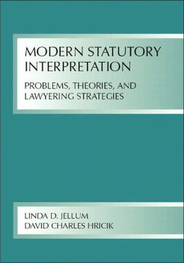 Modern Statutory Interpretation: Problems, Theories, and Lawyering Strategies