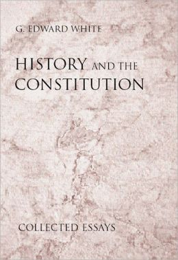 History and the Constitution: Collected Essays
