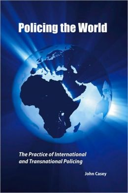 Policing The World: Theory And Practice Of International Policing