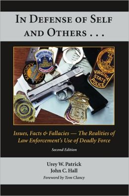 In Defense of Self and Others...: Issues, Facts, and Fallacies - the Realities of Law Enforcement's Use of Deadly Force