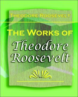 The Works of Theodore Roosevelt (1897)