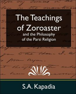 The Teachings Of Zoroaster And The Philosophy Of The Parsi Religion (New Edition)