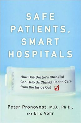 Safe Patients, Smart Hospitals: How One Doctor's Checklist Can Help Us Change Health Care from the Inside Out