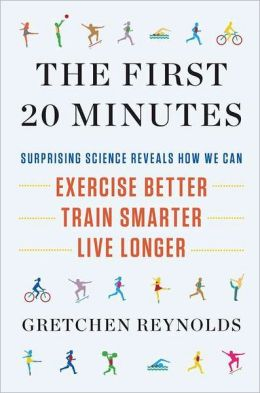 The First 20 Minutes: Surprising Science Reveals How We Can Exercise Better, Train Smarter, Live Longer