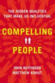 Book Cover Image. Title: Compelling People:  The Hidden Qualities That Make Us Influential, Author: John Neffinger