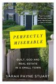 Book Cover Image. Title: Perfectly Miserable:  Guilt, God and Real Estate in a Small Town, Author: Sarah Payne Stuart