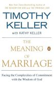Book Cover Image. Title: The Meaning of Marriage:  Facing the Complexities of Commitment with the Wisdom of God, Author: Timothy Keller